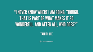 quote-Tanith-Lee-i-never-know-where-i-am-going-195162